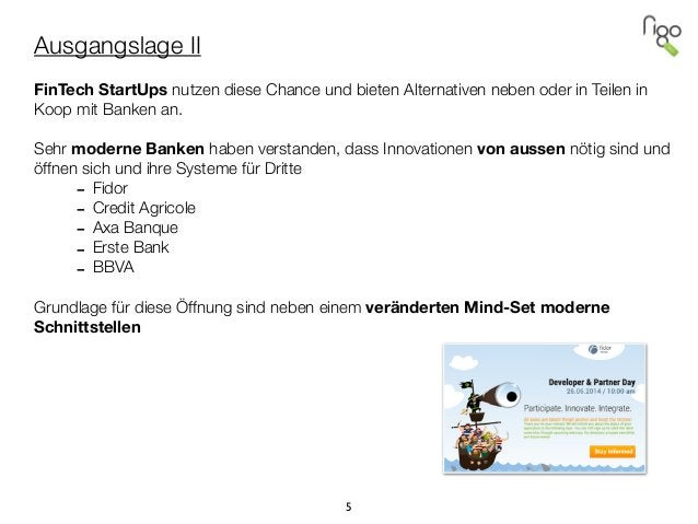 Ausgangslage II ! FinTech StartUps nutzen diese Chance und bieten Alternativen neben oder in Teilen in Koop mit Banken an....