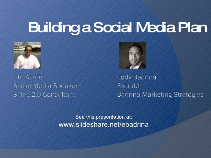 Building a Social Media Plan See this presentation at:  www.slideshare.net/ebadrina