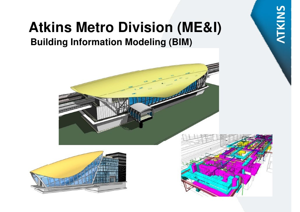 Atkins Metro DivisionAtki M t Di i i (ME&I)Building Information Modeling (BIM)       g                    g(    )