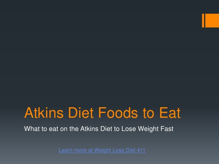 Atkins Diet Foods to Eat<br />What to eat on the Atkins Diet to Lose Weight Fast <br />Learn more at Weight Loss Diet 411<...
