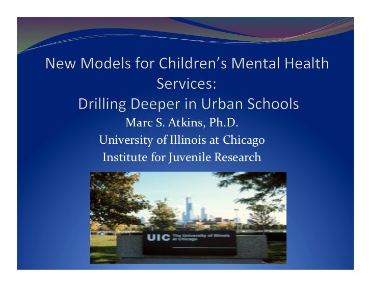 Marc S. Atkins, Ph.D. University of Illinois at Chicago Institute for Juvenile Research