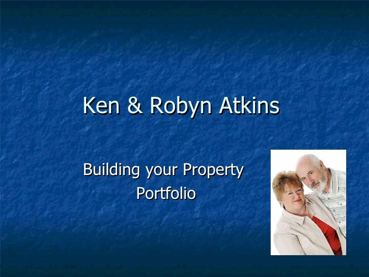 Ken & Robyn Atkins  Building your Property  Portfolio