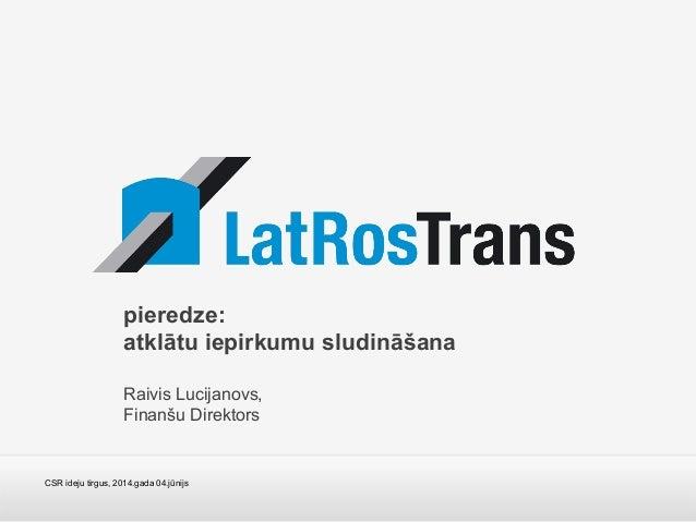 CSR ideju tirgus, 2014.gada 04.jūnijs pieredze: atklātu iepirkumu sludināšana Raivis Lucijanovs, Finanšu Direktors