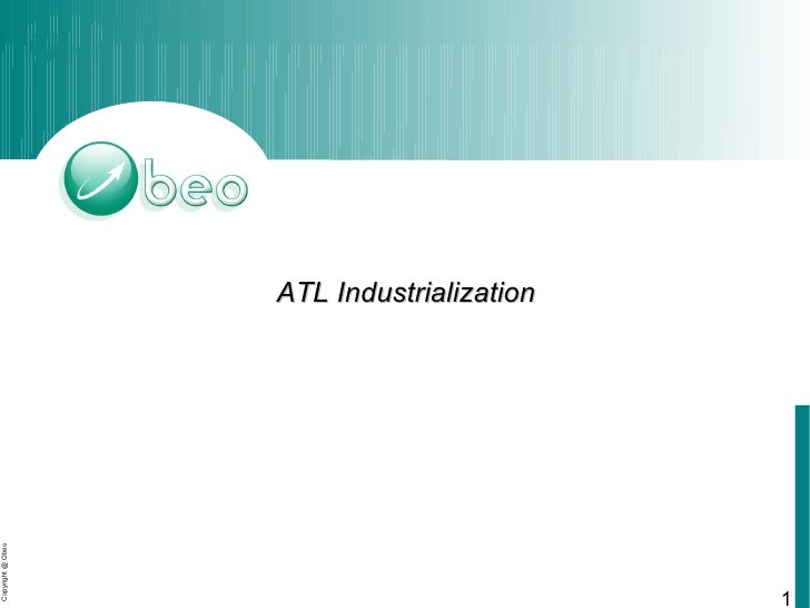 ATL Industrialization Copyright @ Obeo                                                1