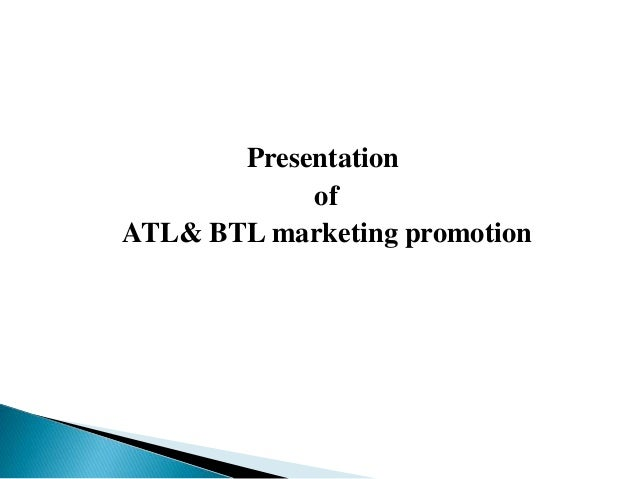 effectiveness of atl and btl advertising Low wastage and high effectiveness: btl is a low-cost method of reaching out to niche  75 per cent goes to btl, while only 25 per cent goes to atl advertising.