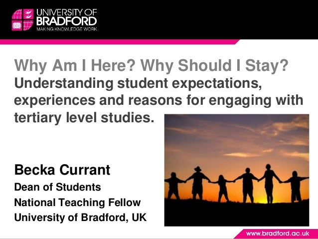 Why Am I Here? Why Should I Stay? Understanding student expectations, experiences and reasons for engaging with tertiary l...