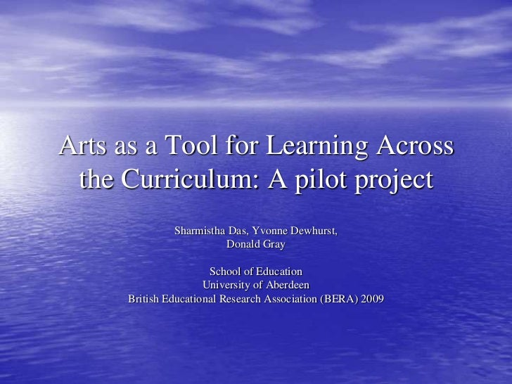 Arts as a Tool for Learning Across the Curriculum: A pilot project<br />Sharmistha Das, Yvonne Dewhurst, <br />Donald Gray...