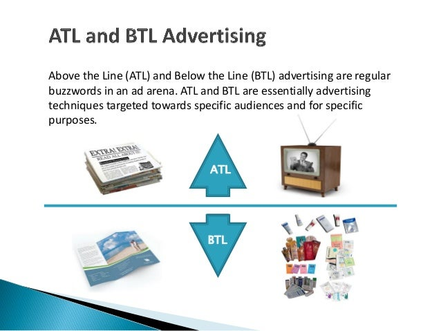 Above the Line (ATL) and Below the Line (BTL) advertising are regularbuzzwords in an ad arena. ATL and BTL are essentially...