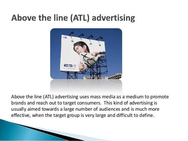 Above the line (ATL) advertising uses mass media as a medium to promotebrands and reach out to target consumers. This kind...