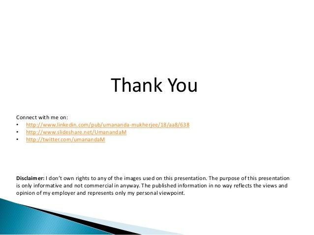 Thank YouConnect with me on:• http://www.linkedin.com/pub/umananda-mukherjee/18/aa8/638• http://www.slideshare.net/Umanand...