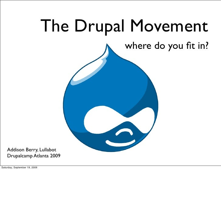 The Drupal Movement                                         where do you fit in?         Addison Berry, Lullabot     Drupal...