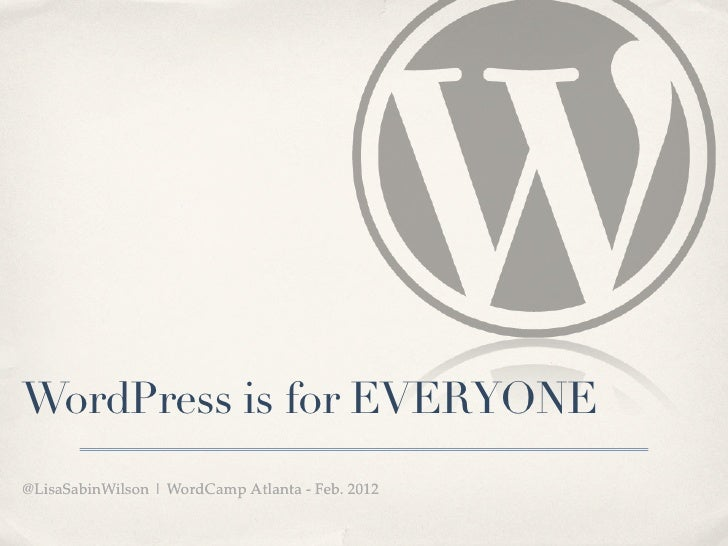 WordPress is for EVERYONE@LisaSabinWilson | WordCamp Atlanta - Feb. 2012