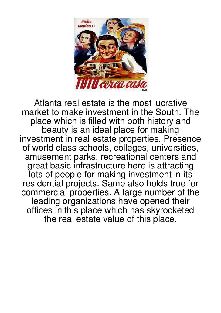 Atlanta real estate is the most lucrative market to make investment in the South. The    place which is filled with both h...