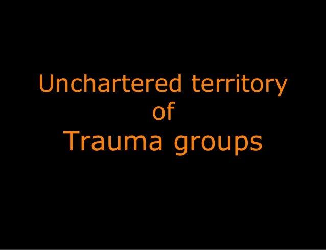 Unchartered territory of Trauma groups