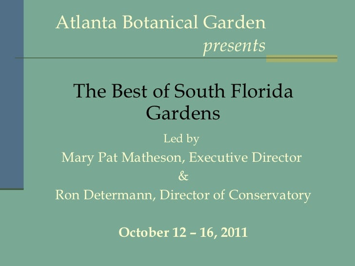 Atlanta Botanical Garden presents The Best of South Florida Gardens Led by   Mary Pat Matheson, Executive Director  & Ron ...