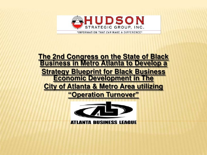 Atlanta business league strategy blueprint presentation the 2nd congress on the state of blackbusiness in metro atlanta to develop a strategy blueprint malvernweather Choice Image