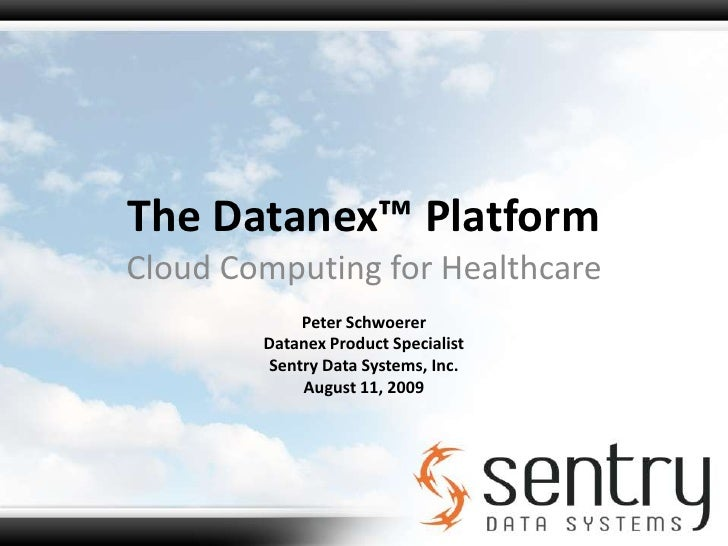 The Datanex™ Platform<br />Cloud Computing for Healthcare<br />Peter Schwoerer<br />Datanex Product Specialist<br />Sentry...