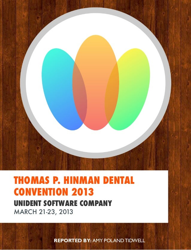 REPORTED BY: AMY POLAND TIDWELLTHOMAS P. HINMAN DENTALCONVENTION 2013UNIDENT SOFTWARE COMPANYMARCH 21-23, 2013