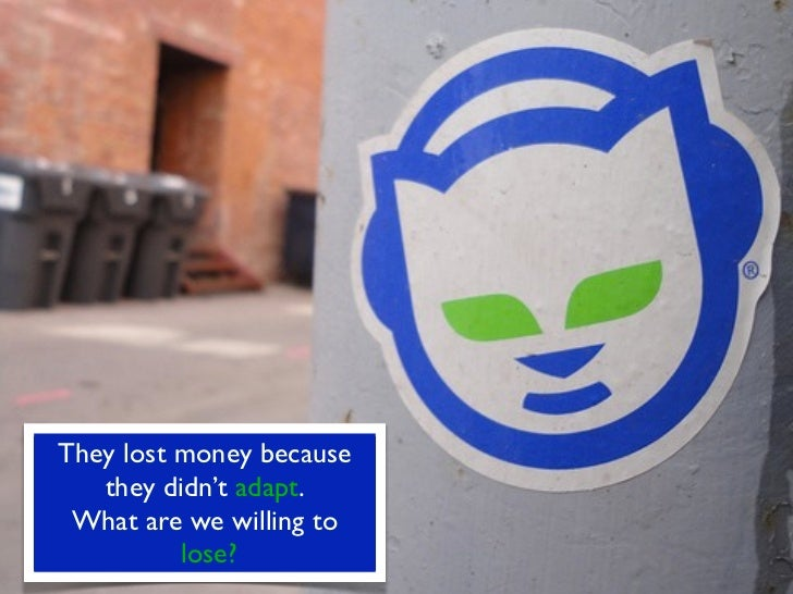 They lost money because   they didn't adapt. What are we willing to          lose?