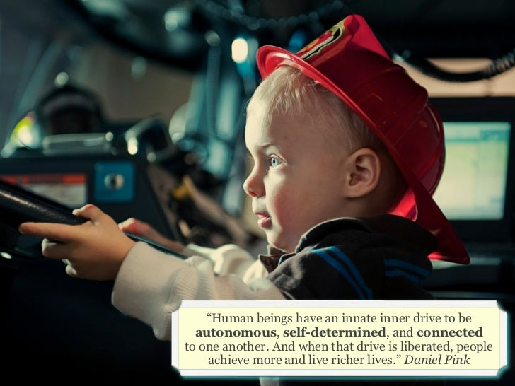 """""""Human beings have an innate inner drive to be  autonomous, self-determined, and connectedto one another. And when that dr..."""