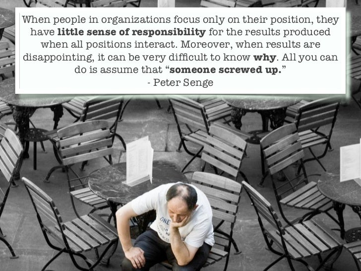 When people in organizations focus only on their position, they have little sense of responsibility for the results produc...