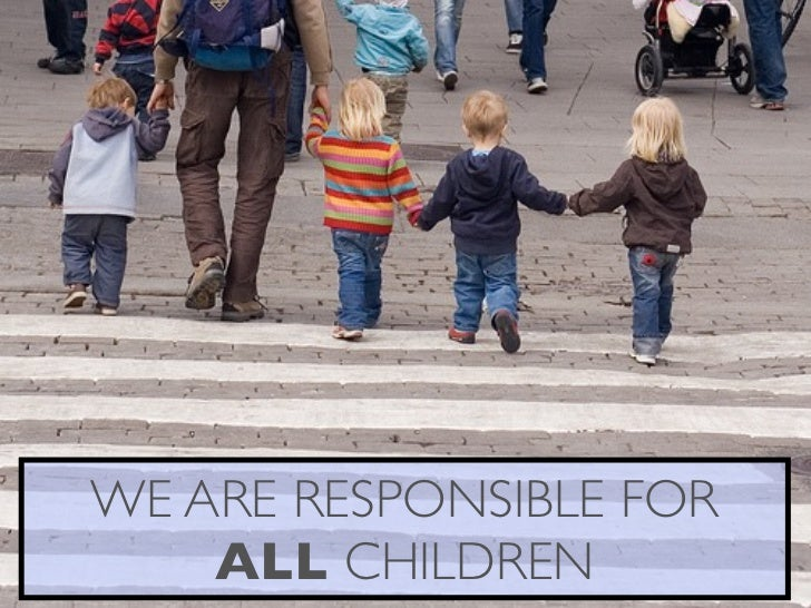WE ARE RESPONSIBLE FOR    ALL CHILDREN