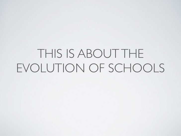 THIS IS ABOUT THEEVOLUTION OF SCHOOLS