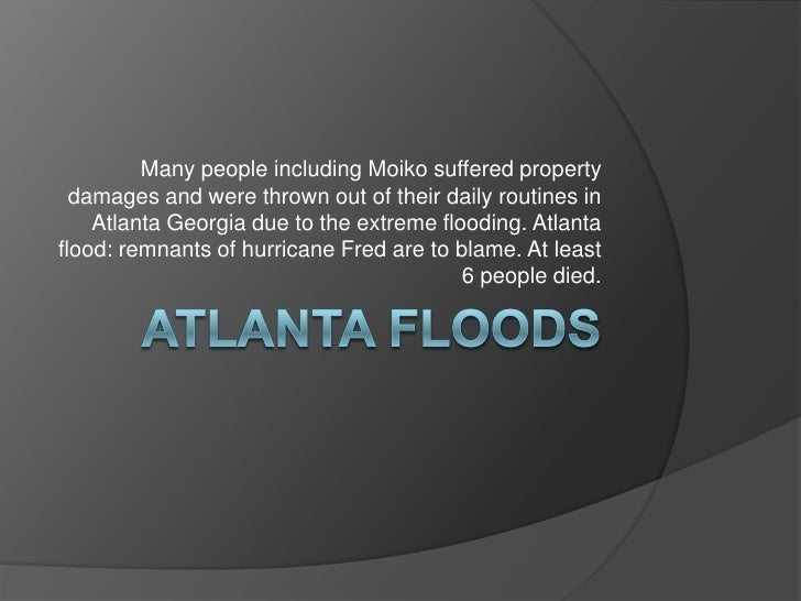 ATLANTA FLOODS<br />Many people including Moiko suffered property damages and were thrown out of their daily routines in A...