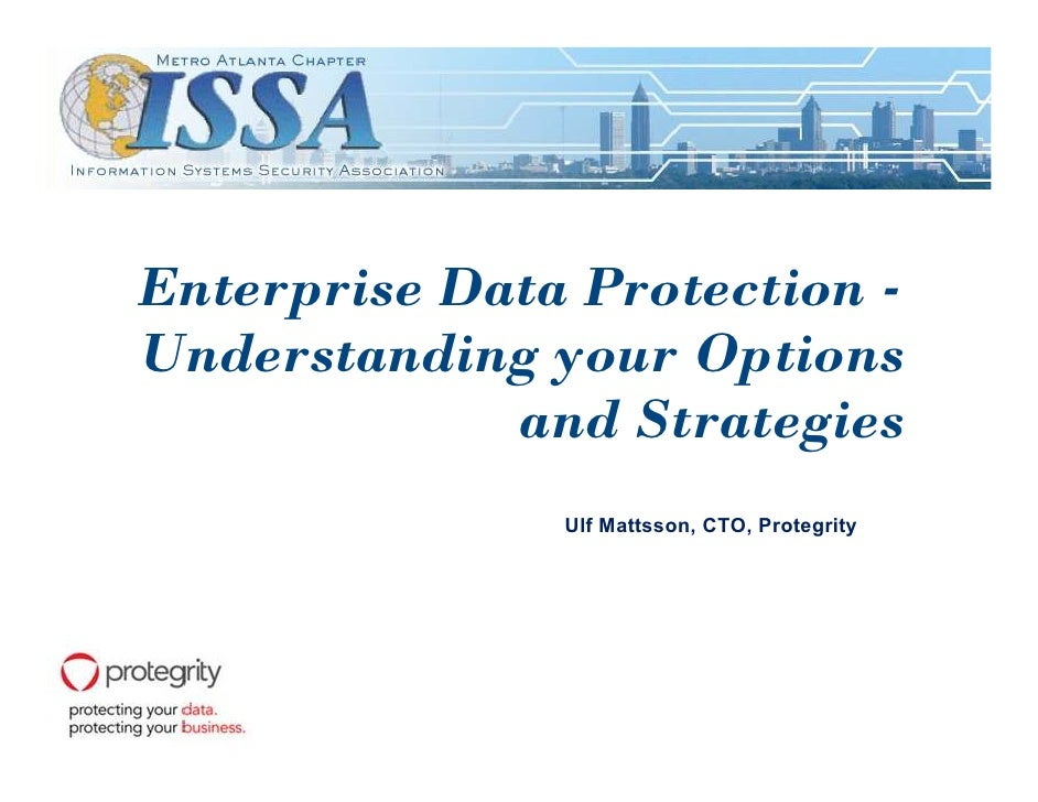 Enterprise Data Protection - Understanding your Options              and Strategies                Ulf Mattsson, CTO, Prot...