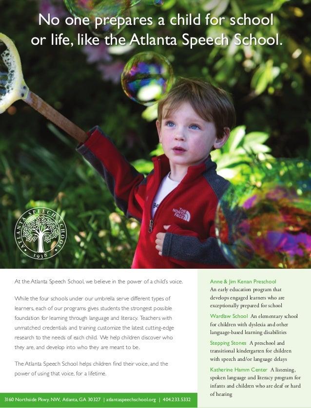 No one prepares a child for school or life, like the Atlanta Speech School. Anne & Jim Kenan Preschool An early education ...