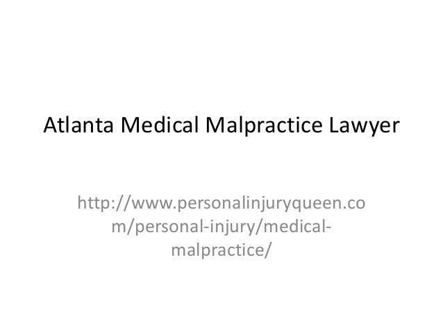 Atlanta Medical Malpractice Lawyer http://www.personalinjuryqueen.co m/personal-injury/medical- malpractice/