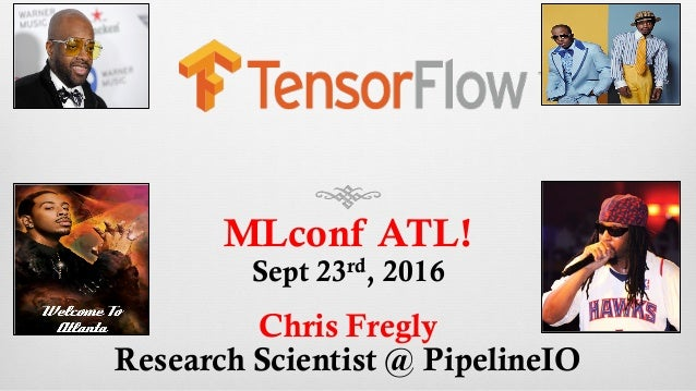 MLconf ATL! Sept 23rd, 2016 Chris Fregly Research Scientist @ PipelineIO