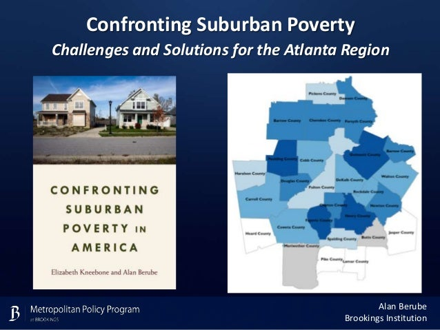 Alan Berube Brookings Institution Confronting Suburban Poverty Challenges and Solutions for the Atlanta Region