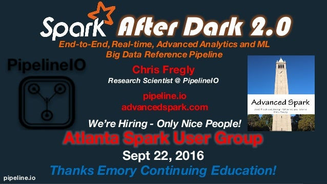 pipeline.io After Dark 2.0End-to-End,Real-time, Advanced Analytics and ML Big Data Reference Pipeline Atlanta Spark User G...