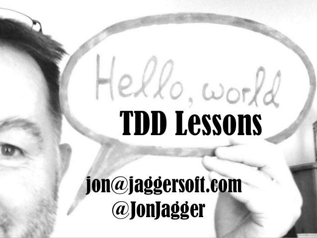 @JonJagger jon@jaggersoft.com TDD Lessons