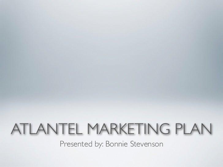 ATLANTEL MARKETING PLAN     Presented by: Bonnie Stevenson