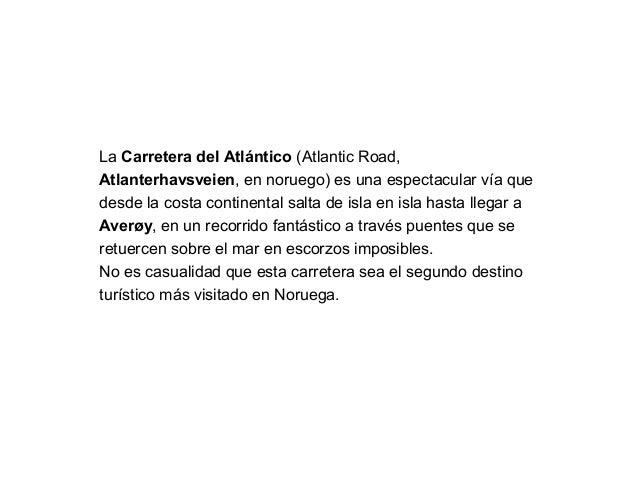La Carretera del Atlántico (Atlantic Road, Atlanterhavsveien, en noruego) es una espectacular vía que desde la costa conti...