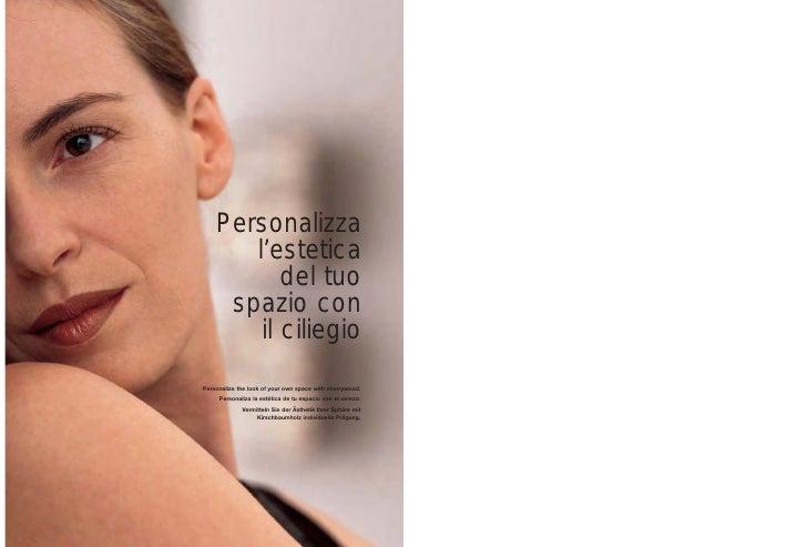 Personalizza        l'estetica            del tuo      spazio con         il ciliegio Personalize the look of your own spa...