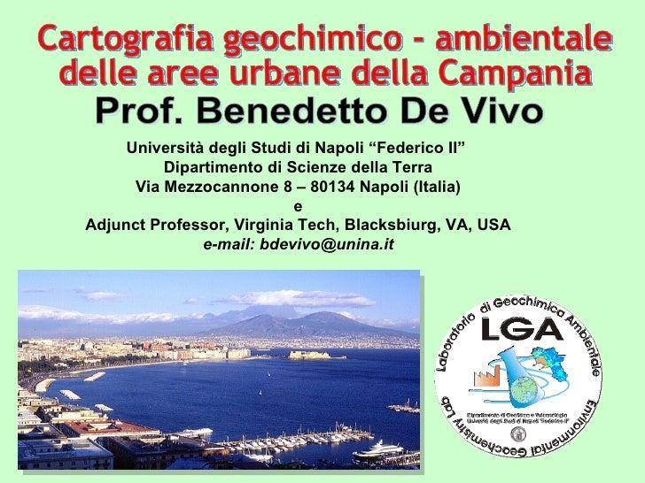 Cartografia geochimico - ambientale  delle aree urbane della Campania Prof. Benedetto De Vivo Università degli Studi di Na...