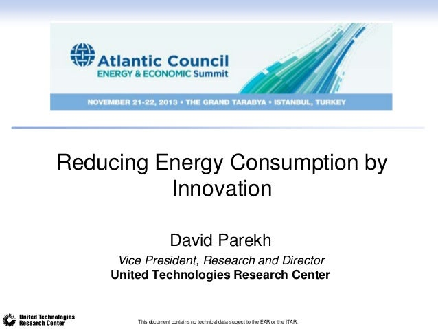 Reducing Energy Consumption by Innovation David Parekh Vice President, Research and Director United Technologies Research ...
