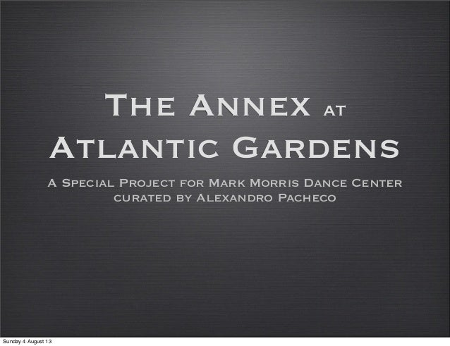 The Annex at Atlantic Gardens A Special Project for Mark Morris Dance Center curated by Alexandro Pacheco Sunday 4 August ...