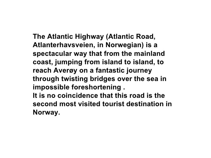 The Atlantic Highway (Atlantic Road, Atlanterhavsveien, in Norwegian) is a spectacular way that from the mainland coast, j...