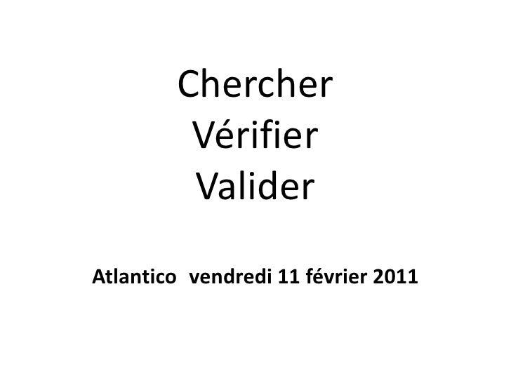 ChercherVérifierValider<br />Atlantico vendredi 11 février 2011<br />