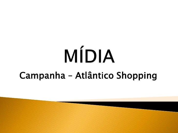 Campanha – Atlântico Shopping