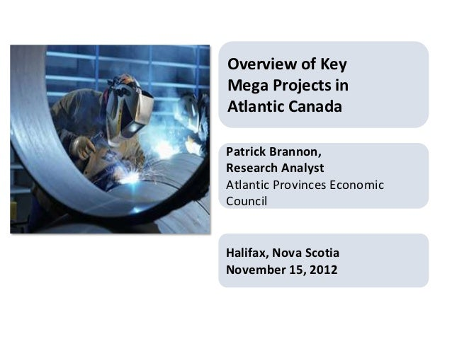 Overview of KeyMega Projects inAtlantic CanadaPatrick Brannon,Research AnalystAtlantic Provinces EconomicCouncilHalifax, N...