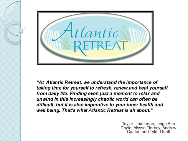 """""""At Atlantic Retreat, we understand the importance oftaking time for yourself to refresh, renew and heal yourselffrom dail..."""