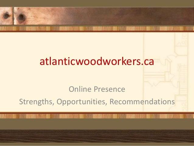 atlanticwoodworkers.ca Online Presence Strengths, Opportunities, Recommendations