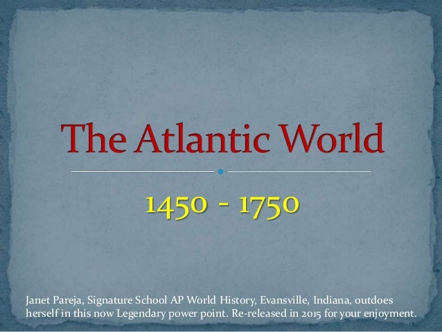continuity atlantic world 1492 1750 2005 ccot: atlantic world 1492-1750 how to use  uses global historical context effectively to show change or continuity in the atlantic world from 1492 to.