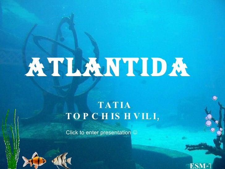 Atlantida TATIA TOPCHISHVILI,  Click to enter presentation  