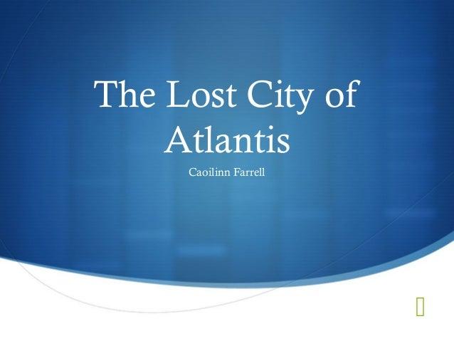 The Lost City of    Atlantis     Caoilinn Farrell                        